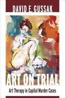 Art on Trial: Art Therapy in Capital Murder Cases by David E. Gussak (Paperback, 2015)