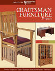 Craftsman Furniture Projects: Timeless Designs and Trusted Techniques from Woodworking's Top Experts by Woodworker's Journal (Paperback, 2007)