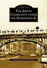 The Jewish Community Under the Frankford El by Carl Nathans, Allen Meyers (Paperback / softback, 2003)