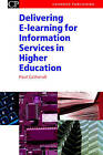 Delivering e-Learning for Information Services in Higher Education by Paul Catherall (Paperback, 2004)