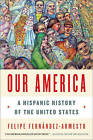 Our America: A Hispanic History of the United States by Dr. Felipe Fernandez-Armesto (Paperback, 2015)