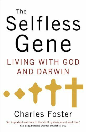 The Selfless Gene: Living with God and Darwin,Charles Foster