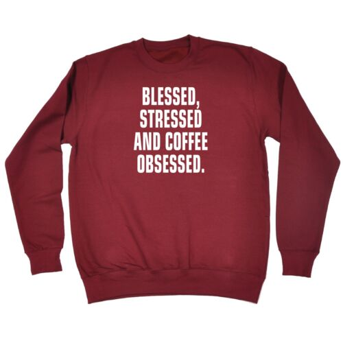 Blessed Stressed And Coffee Obsessed Funny Joke Humour Comedy SWEATSHIRT Cool