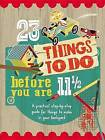23 Things to Do Before You Are 11 1/2: A Practical Step-By-Step Guide for Things to Make in Your Backyard by QEB Publishing (Paperback / softback, 2015)