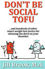 Don't Be Social Tofu: ...and Hundreds of Other Smart Weight Loss Tactics for Silencing the Devil on Your Shoulder by Jill Brook M a (Paperback / softback, 2010)