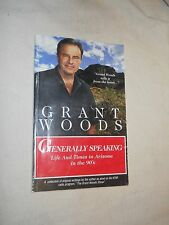 Generally Speaking: Life and Times in Arizona...  by Grant Woods (1998,Paperback