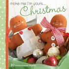 Make Me I'm Yours... Christmas: Over 20 Fun Festive Projects by David & Charles (Hardback, 2010)