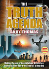 The Truth Agenda: Making Sense of Unexplained Mysteries, Global Cover-ups and Prophecies for Our Times by Andy Thomas (Paperback, 2009)