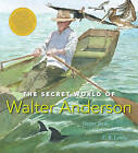 The Secret World of Walter Anderson: Candlewick Biographies by Hester Anderson Bass (Hardback, 2009)