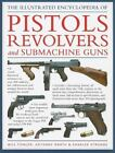 Illustrated Encyclopedia of Pistols Revolvers and Submachine Guns by William Fowler (2009, Hardcover)