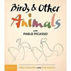 Birds & Other Animals: with Pablo Picasso: First Concepts with Fine Artists series by Pablo Picasso (Board book, 2017)