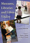 Museums, Libraries and Urban Vitality: A Handbook by McFarland & Co  Inc (Paperback, 2008)
