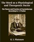 The Word as a Physiological and Therapeutic Factor: The Theory and Practice of Psychotherapy According to I. P. Pavlov by K I Platonov (Paperback / softback, 2003)