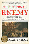 The Internal Enemy: Slavery and War in Virginia, 1772-1832 by Alan Taylor (Paperback, 2014)