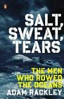 Salt, Sweat, Tears: The Men Who Rowed the Oceans by Adam Rackley (Paperback / softback, 2014)