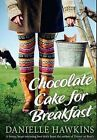 Chocolate Cake for Breakfast by Danielle Hawkins (Paperback, 2013)