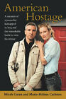 American Hostage: A Memoir of a Journalist Kidnapped in Iraq and the Remarkable Battle to Win His Release by Marie-Helene Carleton, Micah Garen (Paperback, 2007)