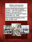 Dinner of the New England Society: With the Speeches of Messrs. Grinnell [Et Al.]: Celebrated at the Astor House, December 23, 1850. by Gale, Sabin Americana (Paperback / softback, 2012)