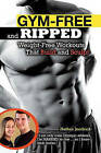 Gym-Free and Ripped: Weight-Free Workouts That Build and Sculpt by Nathan Jendrick (Paperback / softback)
