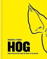 Hog: Proper Pork Recipes from the Snout to the Squeak by Richard H. Turner (Hard