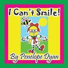 I Can't Smile! by Penelope Dyan (Paperback / softback, 2014)