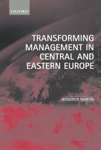 Transforming Management In Central And Eastern Europe, Martin, Roderick, Used; V