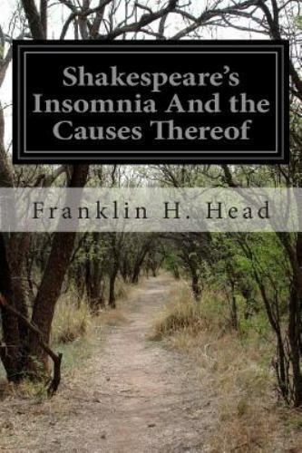 Shakespeare's Insomnia and the Causes Thereof, Paperback by Head, Franklin H.... 1