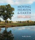 Moving Heaven and Earth: Capability Brown's Gift of Landscape by Steffie Shields (Hardback, 2016)