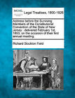 Address Before the Surviving Members of the Constitutional Convention of the State of New Jersey: Delivered February 1st, 1853, on the Occasion of Their First Annual Meeting. by Richard Stockton Field (Paperback / softback, 2010)
