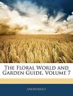 NEW The Floral World and Garden Guide, Volume 7 by Anonymous