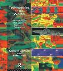 Technopoles of the World: The Making of 21st Century Industrial Complexes by Peter Hall, Manuel Castells (Paperback, 1994)