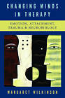 Changing Minds in Therapy: Emotion, Attachment, Trauma, and Neurobiology by Margaret Wilkinson (Hardback, 2010)