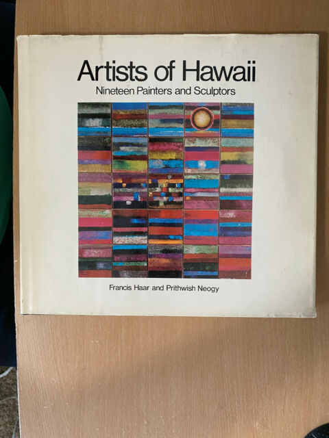 Artists of Hawaii : Nineteen Painters and Sculptors by Prithwish Neogy and...