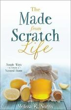 The Made-From-Scratch Life : Simple Ways to Create a Natural Home by Melissa K.