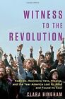 Witness to the Revolution: Radicals, Resisters, Vets, Hippies, and the Year America Lost its Mind and Found its Soul by Clara Bingham (Hardback, 2016)