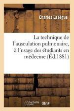 La Technique de l'Ausculation Pulmonaire, a l'Usage des Etudiants en Medecine...