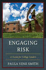 Engaging Risk: A Guide for College Leaders by Paula Vene Smith (Paperback, 2015)