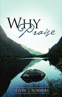 Why Praise, Paperback by Summers, Alvin J., Brand New, Free P&P in the UK