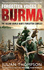 Forgotten Voices of Burma: The Second World War's Forgotten Conflict by Julian Thompson (Paperback, 2010)