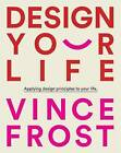 Design Your Life: Applying Design Principles to Your Life by Vince Frost (Hardback, 2014)
