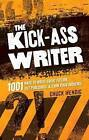 The Kick-Ass Writer: 1001 Ways to Write Great Fiction, Get Published, and Earn Your Audience by Chuck Wendig (Paperback, 2013)