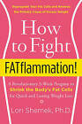 How to Fight Fatflammation!: A Revolutionary 3-Week Program to Shrink the Body's Fat Cells for Quick and Lasting Weight Loss by Lori Shemek (Paperback, 2016)