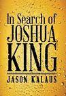 In Search of Joshua King by Jason Kalaus (Hardback, 2014)