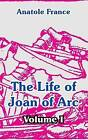 The Life of Joan of Arc (Volume I) by Anatole France (Paperback / softback, 2004)