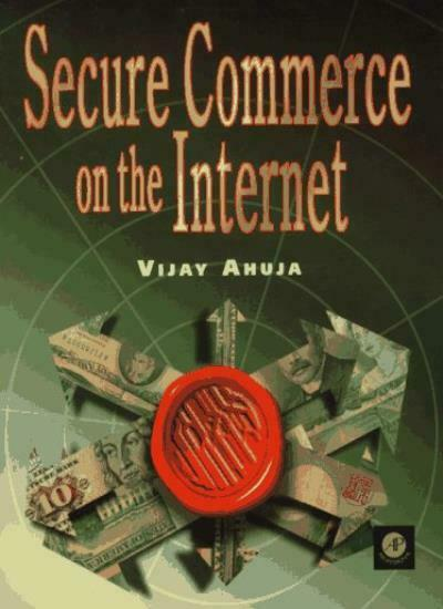Secure Commerce on the Internet By Vijay Ahuja