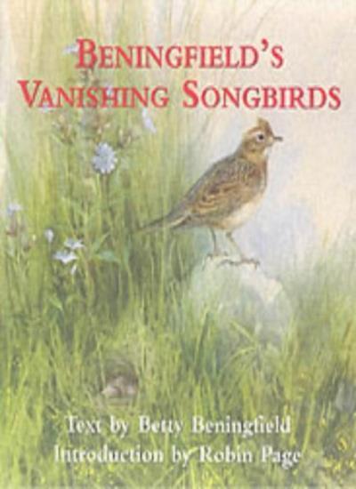 Beningfield's Vanishing Songbirds By Betty Beningfield, Gordon Beningfield, Rob