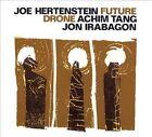 Future Drone by Joe Hertenstein/Achim Tang/Jon Irabagon (CD, Oct-2013, Jazzwerkstatt)