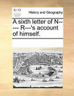 A Sixth Letter of N----- R---'s Account of Himself. by Multiple Contributors (Paperback / softback, 2010)