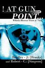 ! at Gun Point...: Whistle Blowers' Point of View by Bradley - J.: Franks, Robert - C.: Simpson (Paperback, 2012)