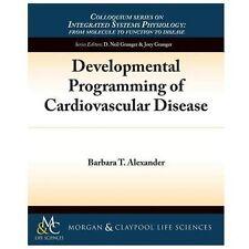 Developmental Programming of Cardiovascular Disease (Colloquium Series on Integr